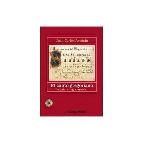 Asensio, Juan Carlos. El Canto Gregoriano. Historia, Liturgia, Formas… (+CD)