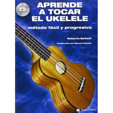 Bettelli. Aprende a Tocar el Ukelele. Método Fácil y Progresivo. Volonte&Co