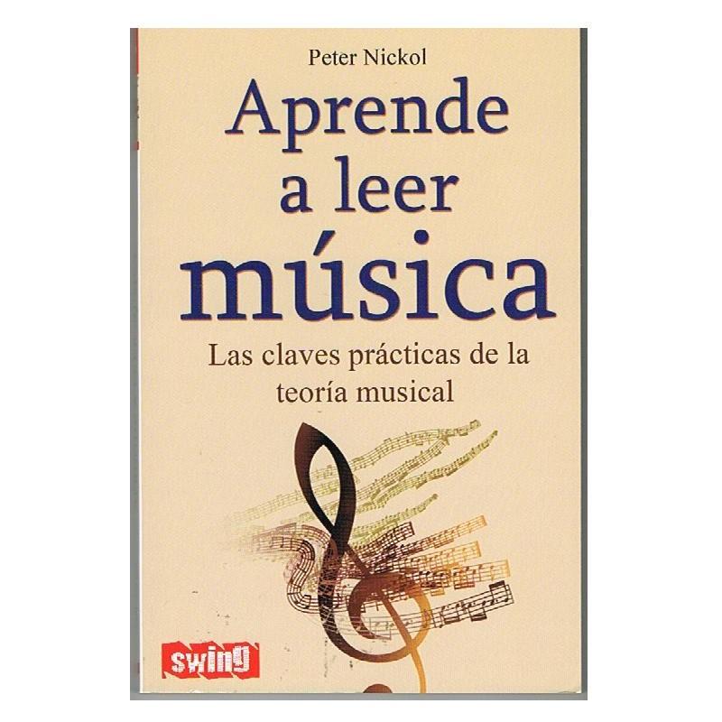 NICKOL. APRENDE A LEER MUSICA. LAS CLAVES PRACTICAS DE LA TEORIA MUSICAL