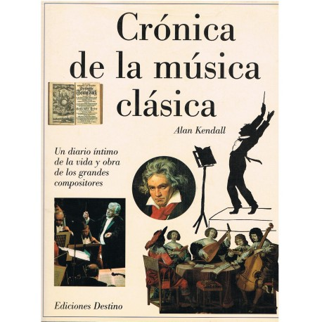 Kendall. Crónica de la Música Clásica. Vida y Obra de Grandes Compositores. Destino