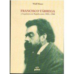 Moser, Wolf. Francisco Tárrega y la Guitarra en España entre 1830 y 1960