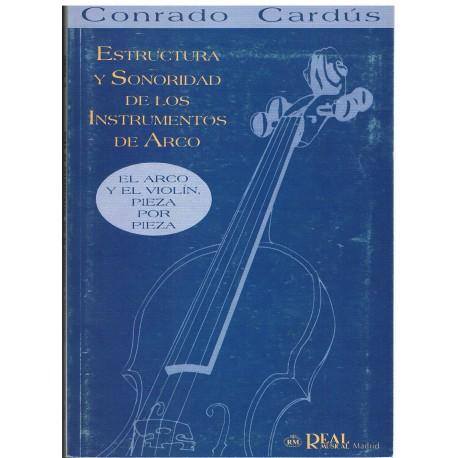 Cardús, Conrado. Estructura y Sonoridad de los Instrumentos de Arco. El Arco y el Violín Pieza por Pieza
