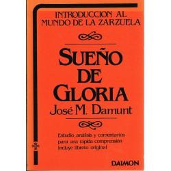 Damunt, José. Sueño de Gloria. Estudio, Análisis, Comentarios y Libreto