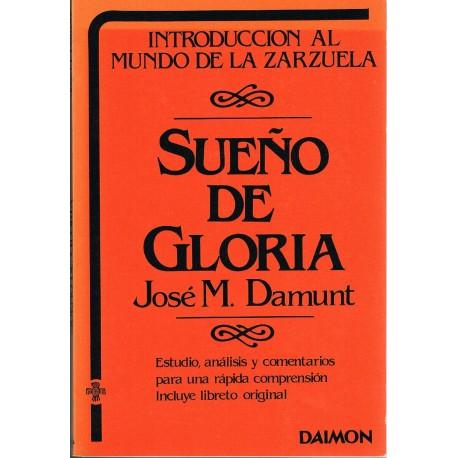 Damunt, José. Sueño de Gloria. Estudio, Análisis, Comentarios y Libreto. Daimon