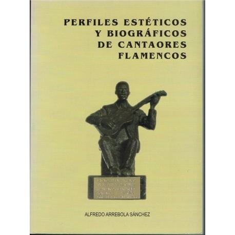 Arrebola, Alfredo. Perfiles Estéticos y Biográficos de Cantaores Flamencos