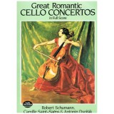 Schumann/Saint-Saens/Dvorak. Great Romantic Cello Concertos (Full Score)