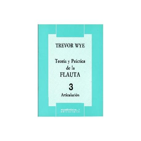 Wye, Trevor. Teoría y Práctica de la Flauta 3 (Articulación). Mundimúsica