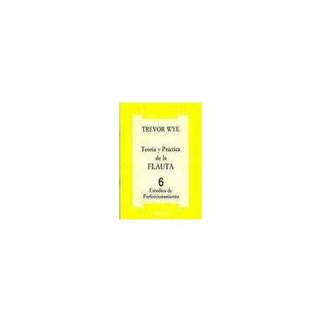 Wye, Trevor. Teoría y Práctica de la Flauta 6 (Perfeccionamiento). Mundimúsica