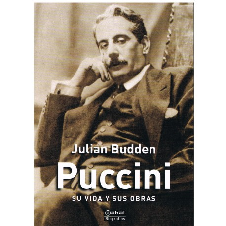 Budden, Julian. Puccini. Su Vida y sus Obras. Akal