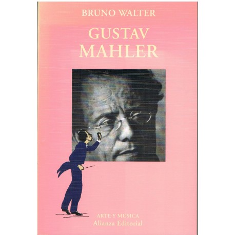Bruno Walter. Gustav Mahler. Alianza