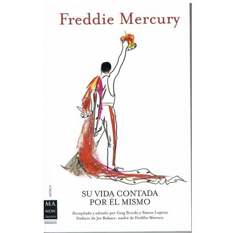 Freddie Mercury. Su Vida Contada Por El Mismo. Ma Non Troppo