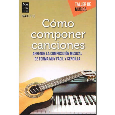 Little, David. Cómo componer canciones. Composición musical fácil y sencilla. Ma Non Troppo