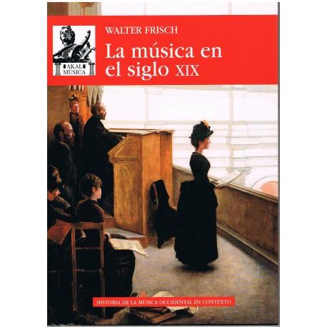 Frisch, Walter. La Música en el Siglo XIX. Akal