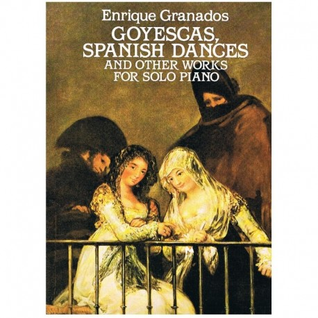 Granados. Goyescas, Spanish Dances And Other Works for solo Piano