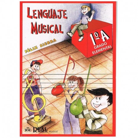 Sierra, Félix. Lenguaje Musical 1ºA Grado Elemental. Real Musical