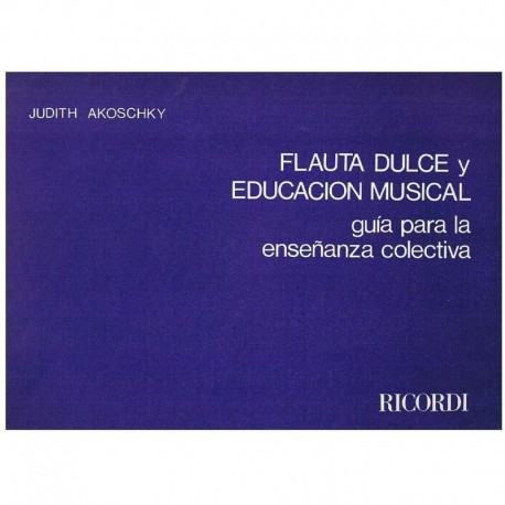 Akoschky. Flauta Dulce y Educacion Musical. Guia Para la Enseñanza Colecti