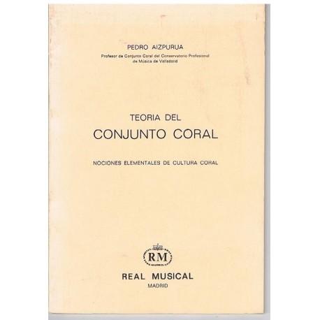 Aizpurúa, Pedro. Teoría del Conjunto Coral. Nociones Elementales de Cultura Coral. Real Musical