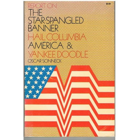 Sonneck, Oscar. The Star-Spangled Banner Hail Columbia America & Yankee Doodle