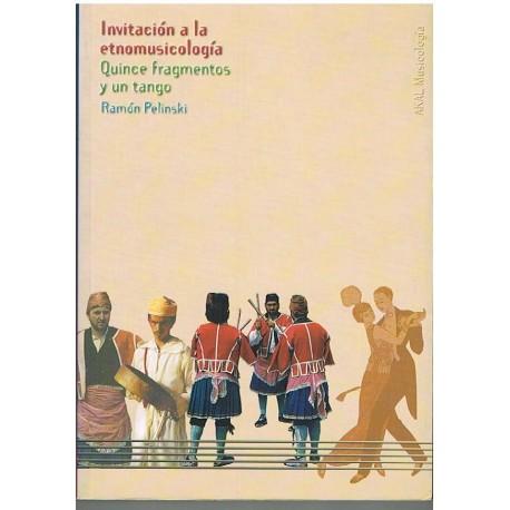 Pelinski, Ramón. Invitación a la Etnomusicología. 15 Fragmentos y un Tango. Akal