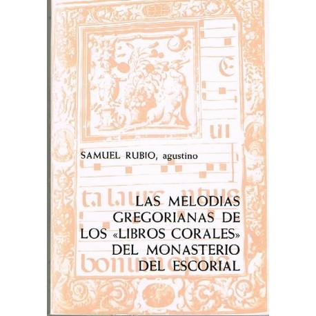 Rubio, Samuel. Las Melodías Gregorianas de los Libros Corales del Monasterio del Escorial