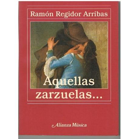 Regidor Arribas. Aquellas Zarzuelas…. Alianza