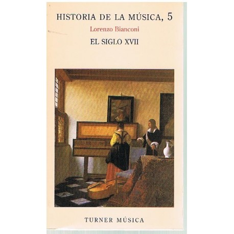 Bianconi, Lorenzo. Historia de la Música 5. El Siglo XVII. Turner Música