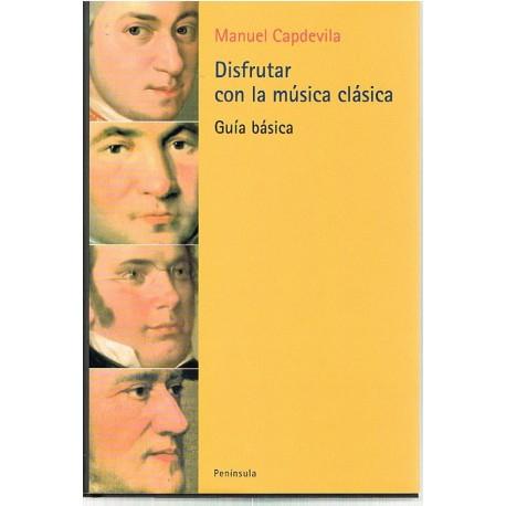 Capdevila, Manuel. Disfrutar Con la Música Clásica. Guía Básica