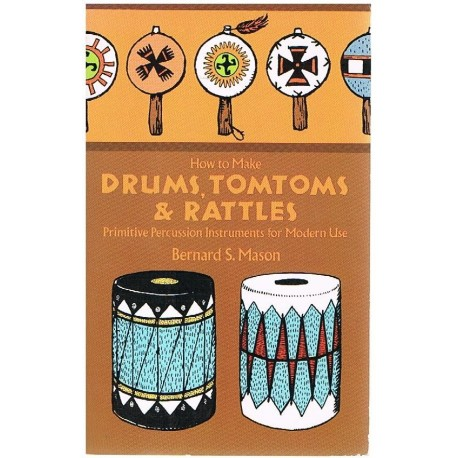 Mason, Bernard. How to Make Drums, Tomtoms and Rattles. Dover