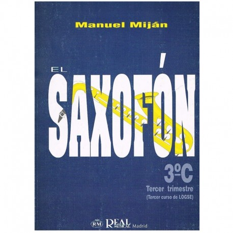 Miján, Manuel. El Saxofón 3ºC (3º Curso LOGSE 3º Trimestre) Real Musical