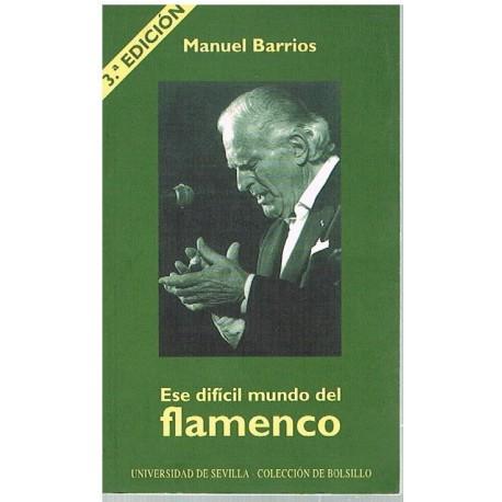 Barrios, Manuel. Ese Difícil Mundo del Flamenco