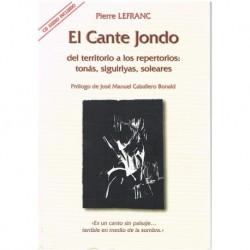 Lefranc, Pierre. El Cante Jondo. Del Territorio a los Repertorios: Tonás, Siguirillas, Soleares