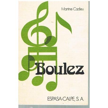 Cadieu, Martine. Boulez (Biografía). Espasa Calpe
