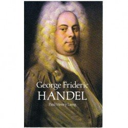 Lang, Paul Henry. George Frideric Handel