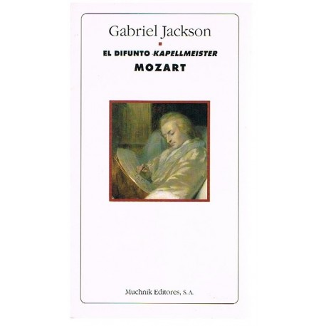 Jackson, Gabriel. El Difunto Kapellmeister Mozart. Muchnik