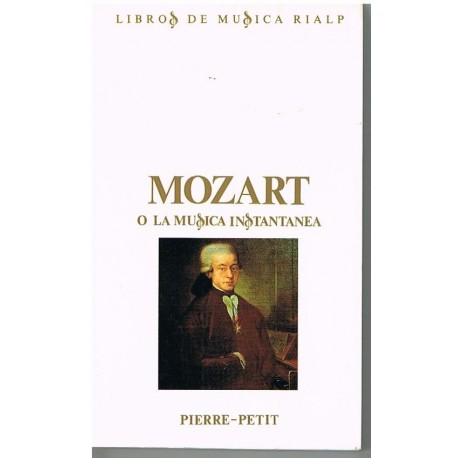 Pierre-Petit. Mozart o la Música Instantánea. Rialp