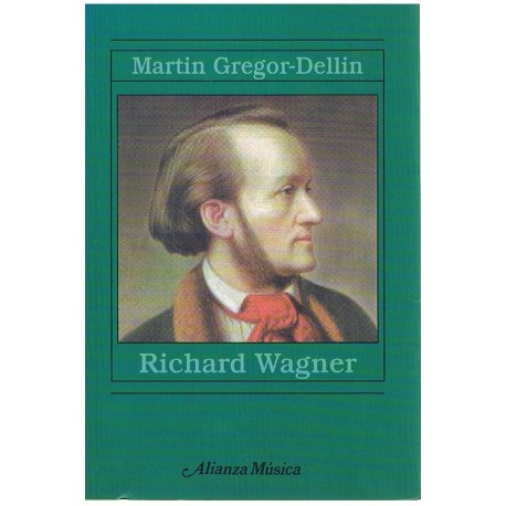Gregor-Dellin, Martin. Richard Wagner. Alianza