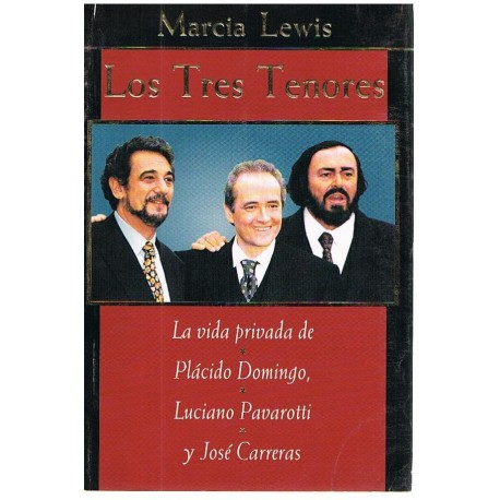 Lewis, Marcia. Los Tres Tenores. La vida Privada de Plácido Domingo, Pavarotti y Carreras. Vergara