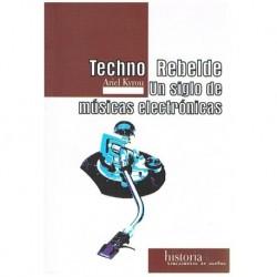 Kyrou, Ariel. Techno Rebelde. Un Siglo de Músicas Electrónicas