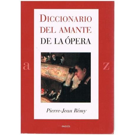 Rémy, Pierre-Jean. Diccionario del Amante de la Ópera. Paidós