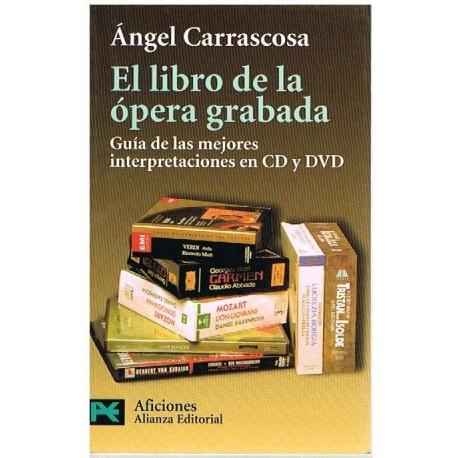 Carrascosa, Angel.  El Libro de la Ópera Grabada. Alianza