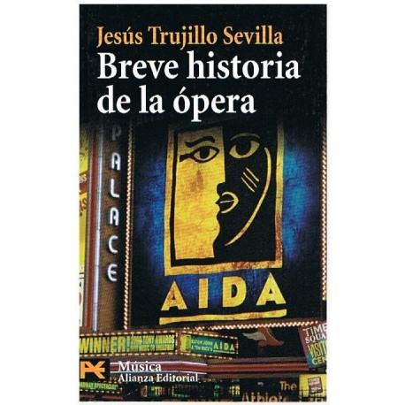 Trujillo Sevilla, Jesús. Breve Historia de la Ópera. Alianza