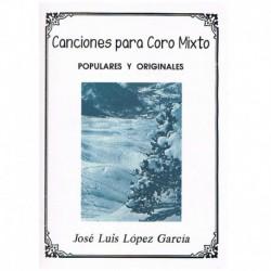 Lopez Garcia, Jose Luis. Canciones para Coro Mixto Populares y Originales